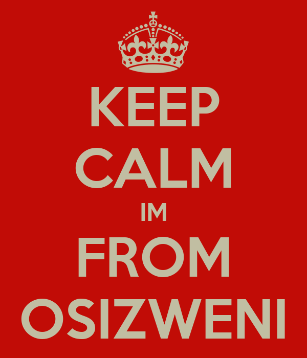 KEEP CALM IM FROM OSIZWENI