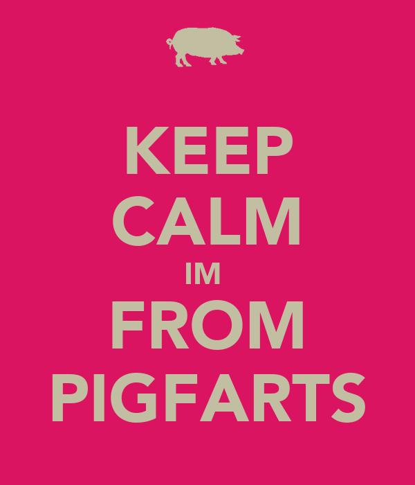 KEEP CALM IM  FROM PIGFARTS