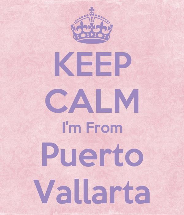 KEEP CALM I'm From Puerto Vallarta