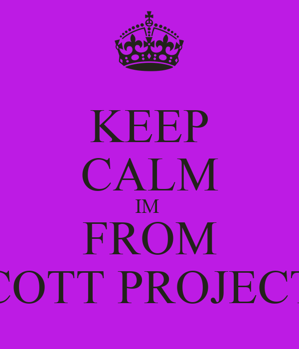 KEEP CALM IM  FROM SCOTT PROJECTS