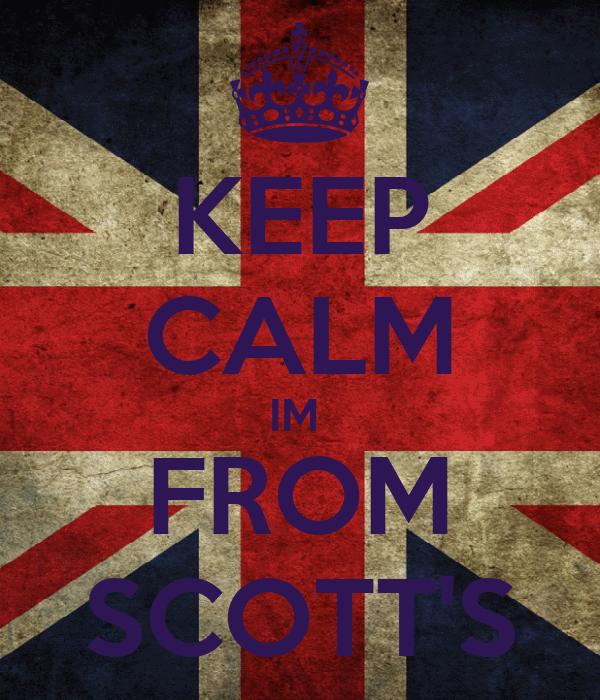 KEEP CALM IM  FROM SCOTT'S