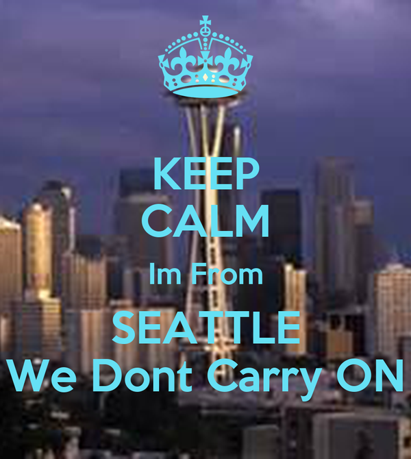 KEEP CALM Im From SEATTLE We Dont Carry ON