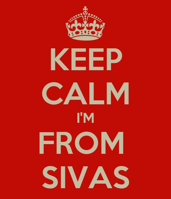 KEEP CALM I'M FROM  SIVAS
