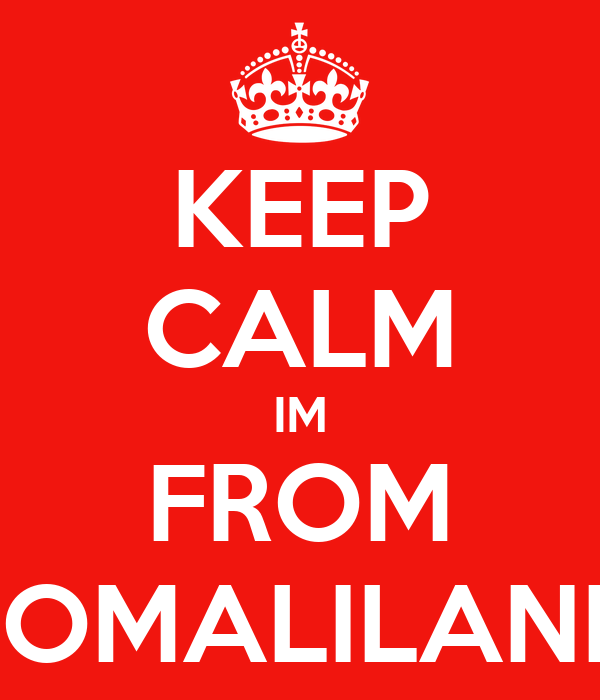KEEP CALM IM FROM SOMALILAND