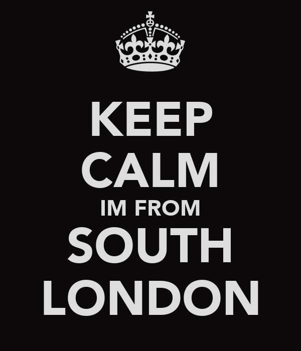 KEEP CALM IM FROM SOUTH LONDON