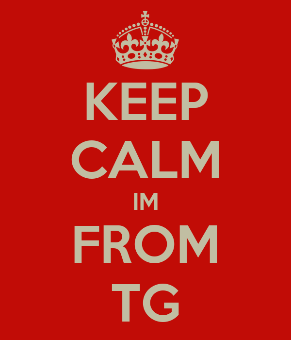KEEP CALM IM FROM TG
