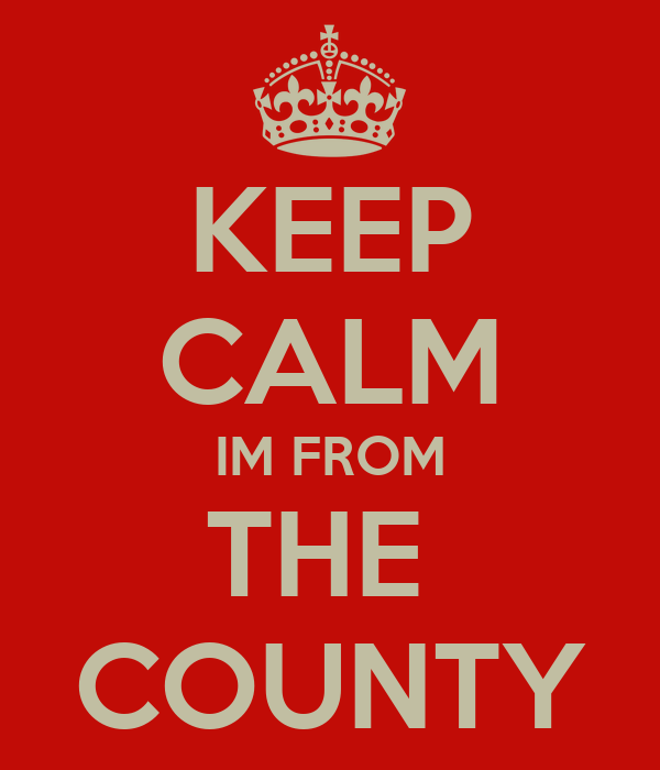 KEEP CALM IM FROM THE  COUNTY