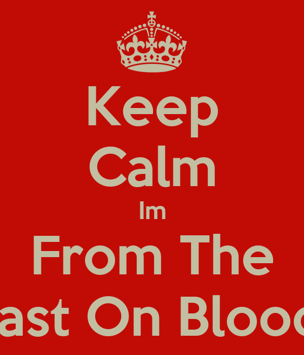 Keep Calm Im From The East On Blood