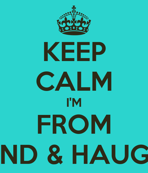 KEEP CALM I'M FROM The LAND & HAUGHVILLE