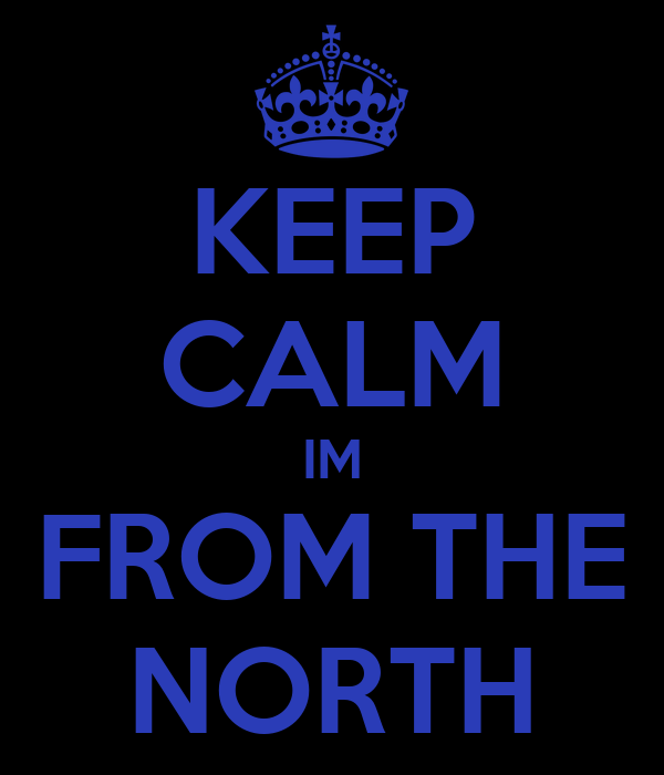 KEEP CALM IM FROM THE NORTH