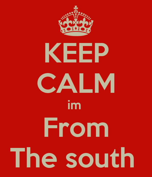 KEEP CALM im  From The south