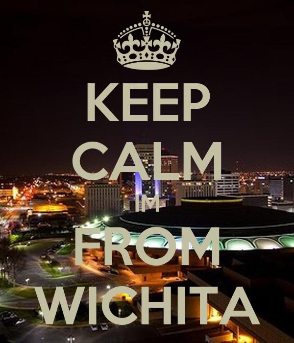 KEEP CALM IM FROM WICHITA