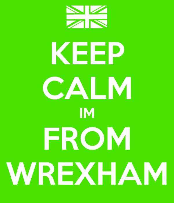 KEEP CALM IM FROM WREXHAM