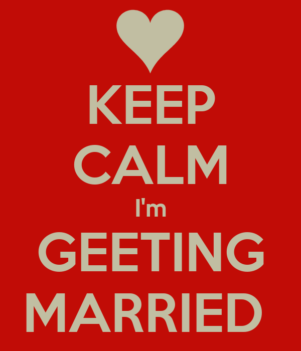 KEEP CALM I'm GEETING MARRIED