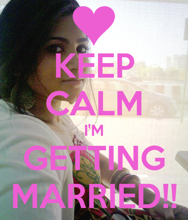 KEEP CALM I'M GETTING MARRIED!!