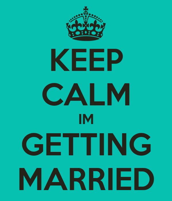 KEEP CALM IM GETTING MARRIED