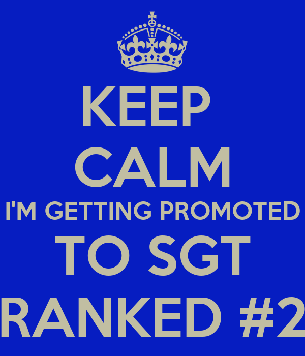 KEEP  CALM I'M GETTING PROMOTED TO SGT RANKED #2