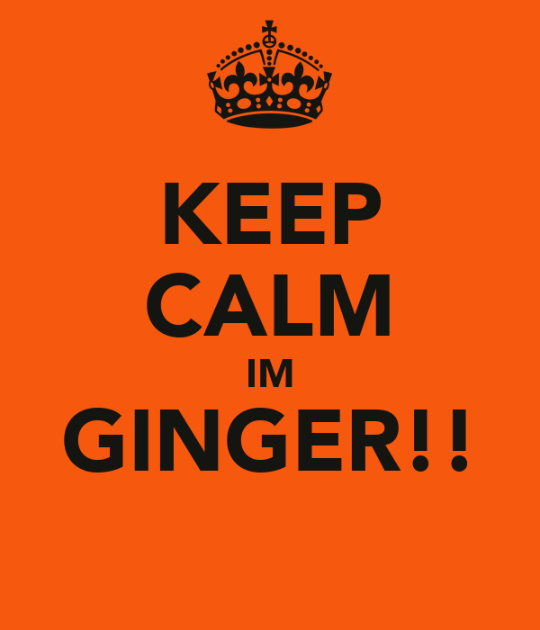 KEEP CALM IM GINGER!!