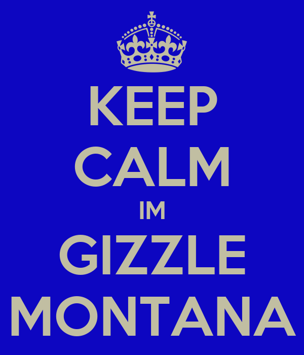 KEEP CALM IM GIZZLE MONTANA