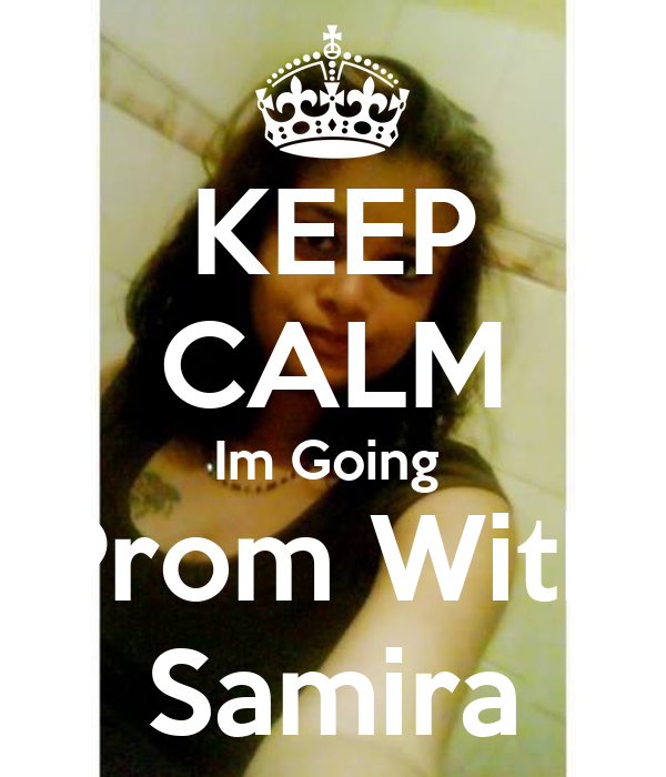 KEEP CALM Im Going  Prom With Samira