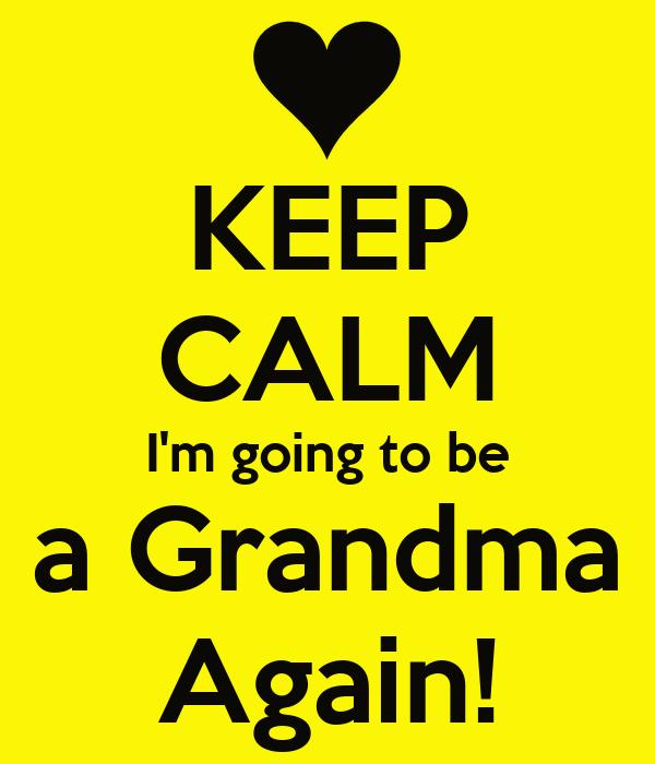 KEEP CALM I'm going to be a Grandma Again!