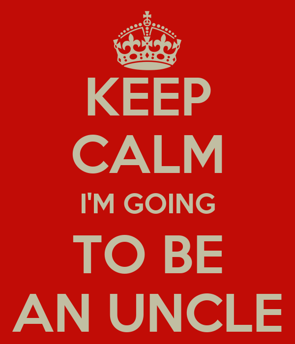 KEEP CALM I'M GOING TO BE AN UNCLE