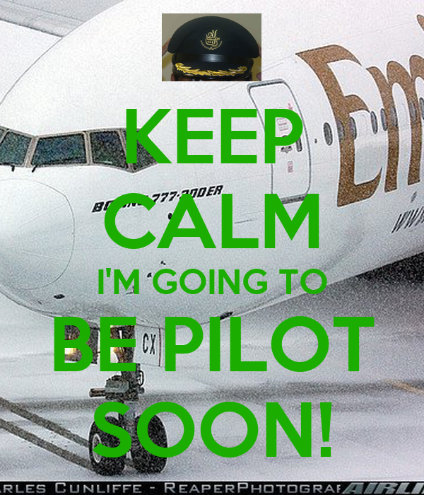 KEEP CALM I'M GOING TO BE PILOT SOON!
