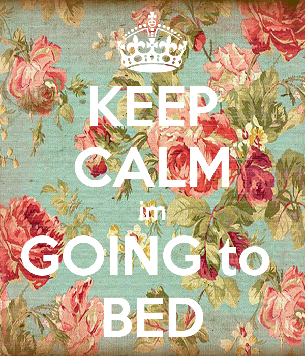 KEEP CALM im GOING to  BED