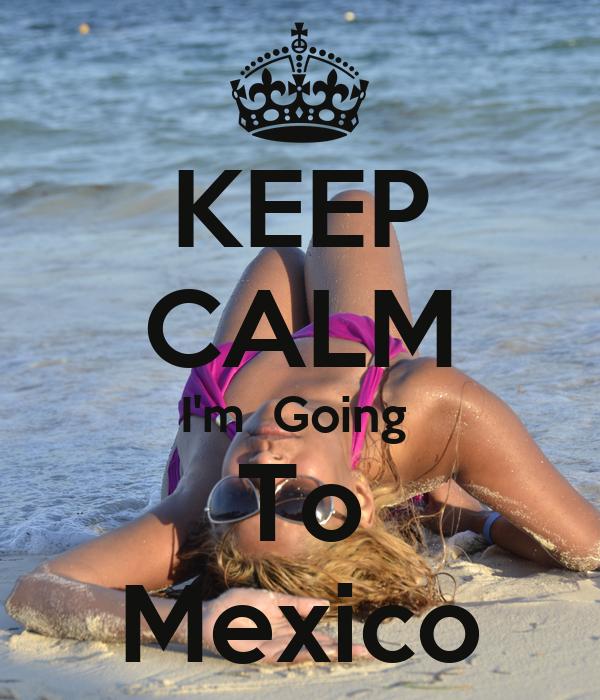 KEEP CALM I'm  Going  To Mexico