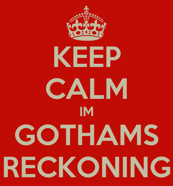 KEEP CALM IM GOTHAMS RECKONING
