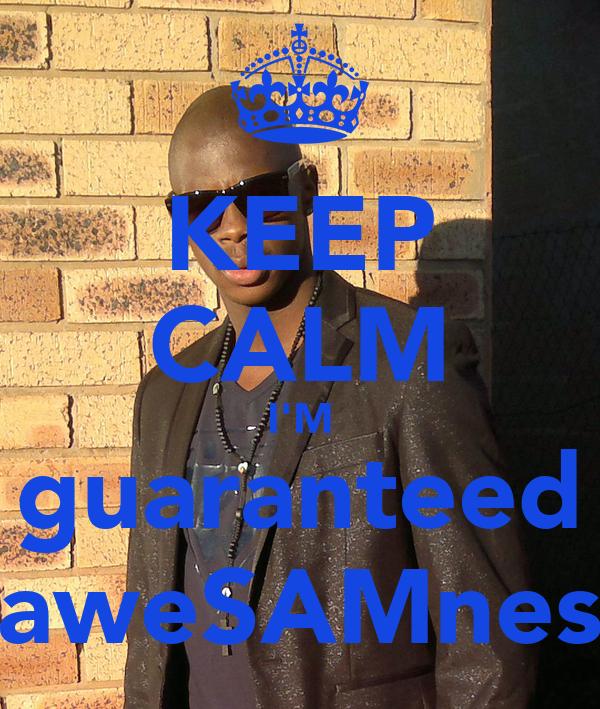 KEEP CALM I'M guaranteed aweSAMnes