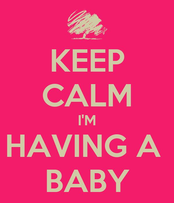 KEEP CALM I'M HAVING A  BABY