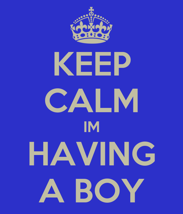 KEEP CALM IM HAVING A BOY