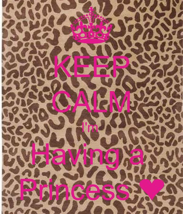 KEEP CALM I'm  Having a  Princess ❤