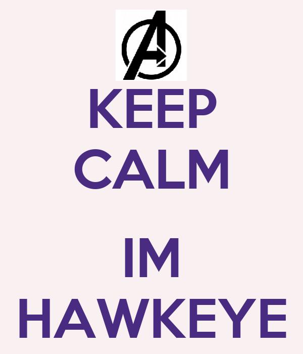KEEP CALM  IM HAWKEYE