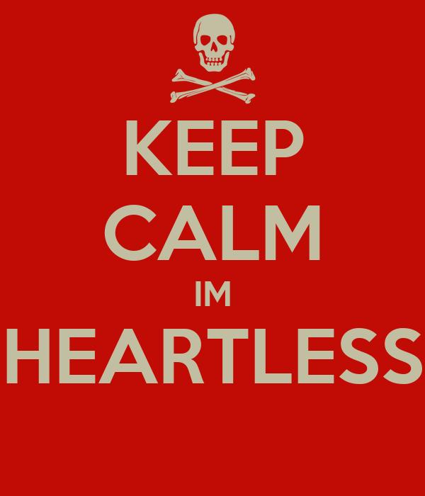 KEEP CALM IM HEARTLESS