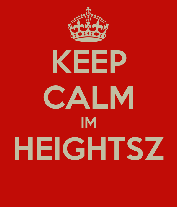 KEEP CALM IM HEIGHTSZ