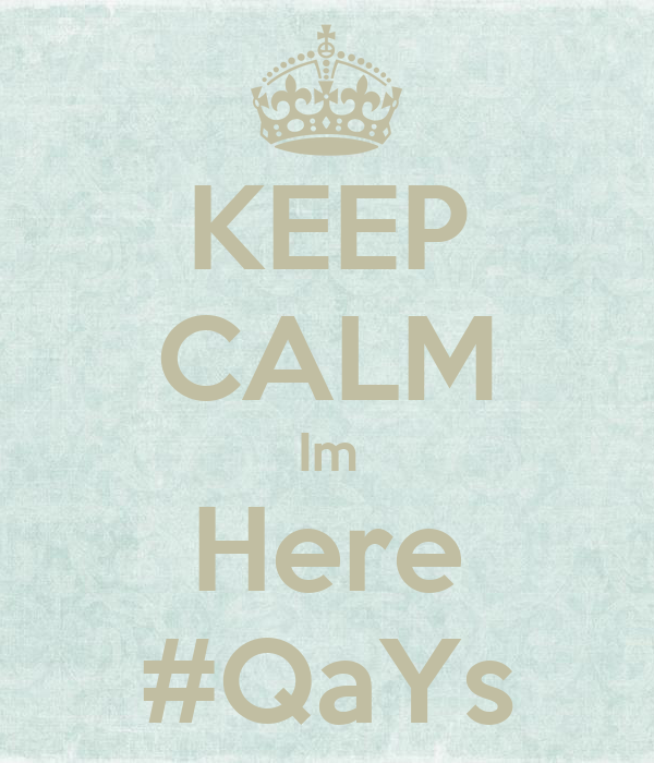 KEEP CALM Im Here #QaYs
