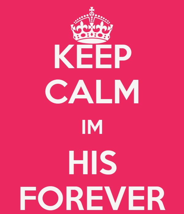 KEEP CALM IM HIS FOREVER