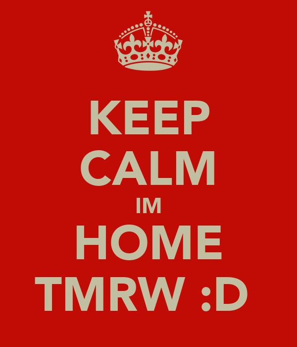 KEEP CALM IM HOME TMRW :D