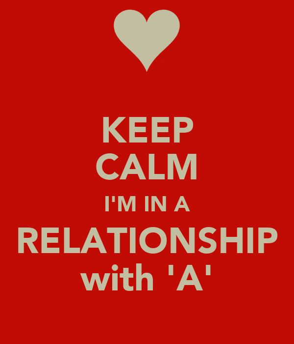 KEEP CALM I'M IN A RELATIONSHIP with 'A'