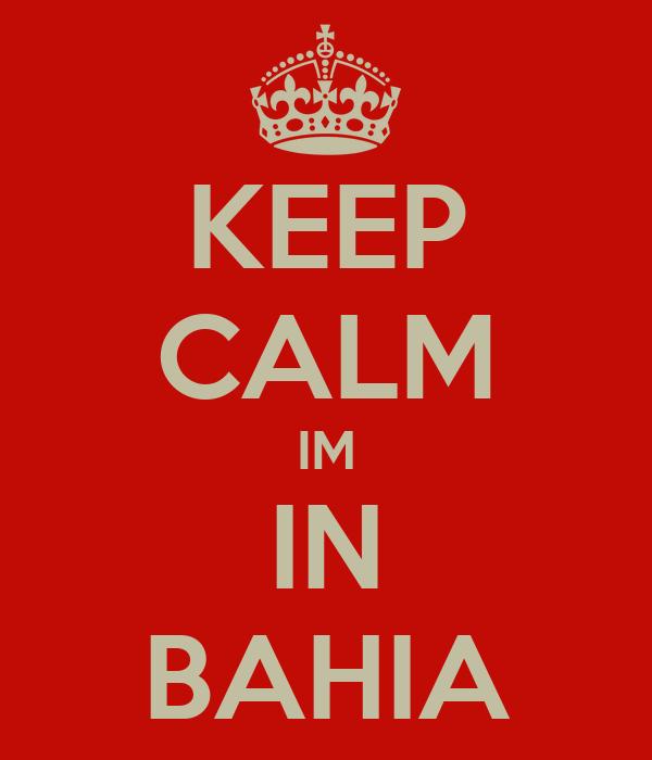 KEEP CALM IM IN BAHIA