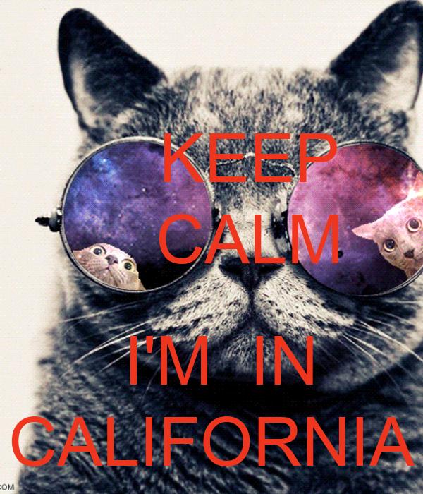 KEEP     CALM      I'M  IN CALIFORNIA