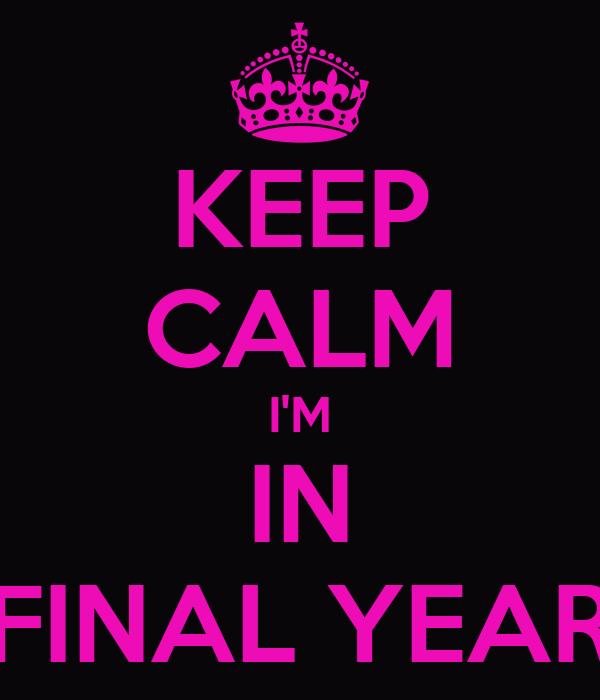 KEEP CALM I'M IN FINAL YEAR