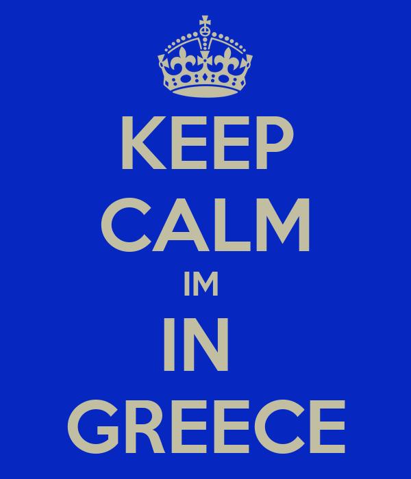 KEEP CALM IM  IN  GREECE