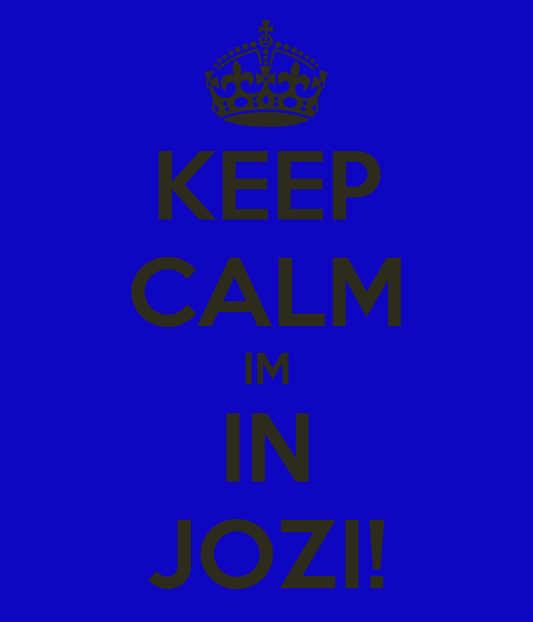 KEEP CALM IM IN JOZI!