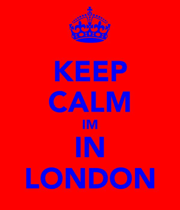 KEEP CALM IM IN LONDON