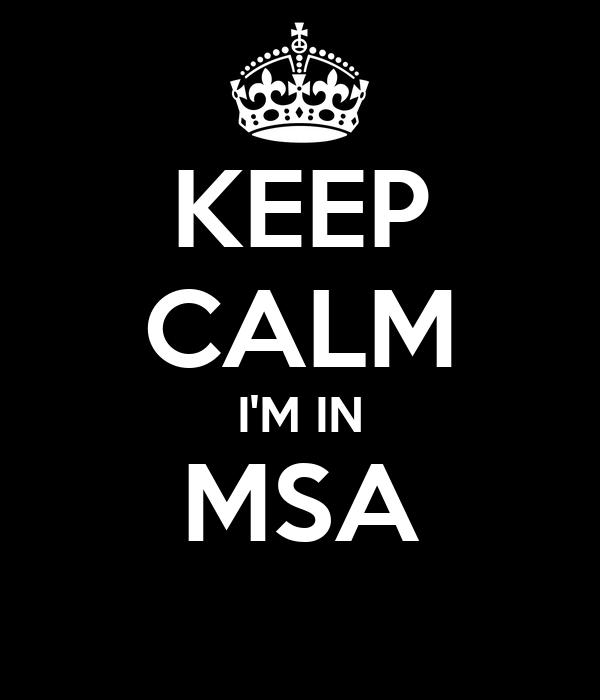 KEEP CALM I'M IN MSA