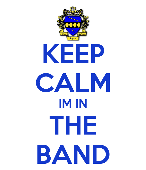KEEP CALM IM IN THE BAND