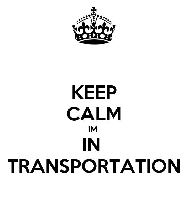 KEEP CALM IM  IN  TRANSPORTATION